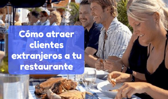 Cómo atraer clientes extranjeros a tu restaurante