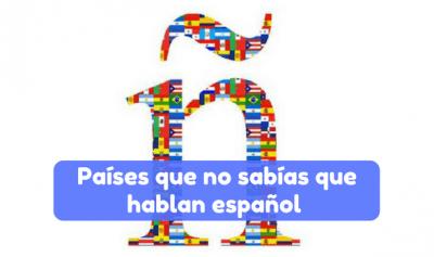 Países que no sabías que hablan español