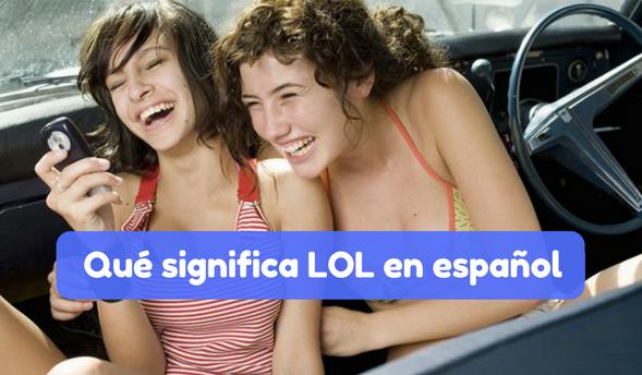 qué quiere decir LOL en castellano