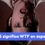 qué quiere decir WTF en castellano